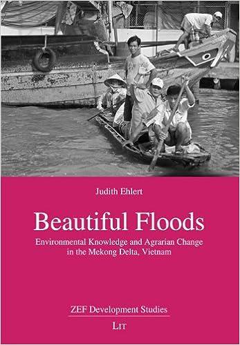 Beautiful Floods: Environmental Knowledge and Agrarian Change in the Mekong Delta, Vietnam (ZEF Development Studies)