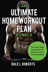 An Ultimate Home Workout Plan Bundle: The Very Best Collection of Exercise and Fitness Books Paperback