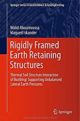 Rigidly Framed Earth Retaining Structures: Thermal soil structure interaction of buildings supporting unbalanced lateral earth pressures (Springer Series in Geomechanics and Geoengineering)