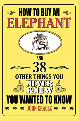 How to Buy an Elephant: And 38 Other Things You Never Knew You Wanted to Know