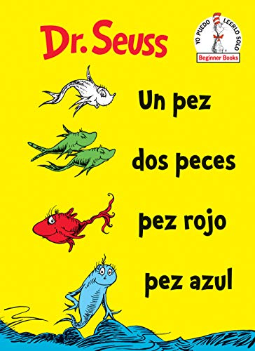 Un Pez Dos Peces Pez Rojo Pez Azul (One Fish Two Fish Red Fish Blue Fish Spanish Edition) (Beginner Books(R)) (Dr Seuss Green Eggs And Ham Text)
