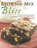 Brownie Mix Bliss: More Than 175 Very Chocolate Recipes for Brownies, Bars, Cookies and Other Decadent Desserts Made with Boxed Brownie Mix