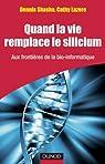 Quand la vie remplace le silicium - Aux frontières de la bio-informatique:Aux frontières de la bio-informatique par Shasha