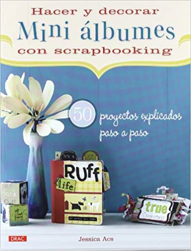 Hacer y decorar mini álbumes con scrapbooking (Spanish Edition) (Spanish) Paperback – January 5, 2012