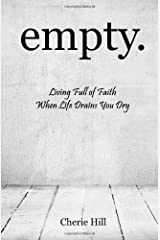 empty.: Living Full of Faith When Life Drains You Dry
