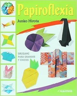Papiroflexia - Origami (Spanish Edition): Junko Hirota: 9789502412146: Amazon.com: Books