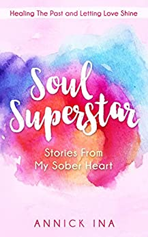 Soul Superstar: Stories From My Sober Heart by [Ina, Annick]