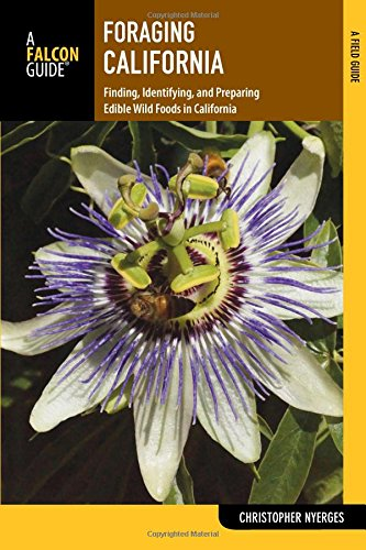 Foraging California: Finding, Identifying, And Preparing Edible Wild Foods In California (Foraging Series) by Christopher Nyerges