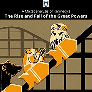 A Macat Analysis of Paul Kennedy's The Rise and Fall of the Great Powers Audiobook