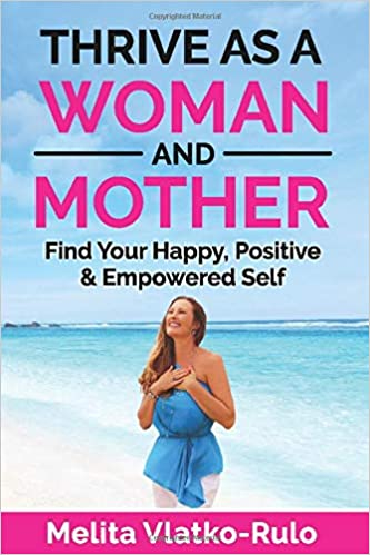 THRIVE AS A WOMAN AND MOTHER: Find Your Happy, Positive ...