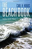 The Beach Book : Science of the Shore, Hobbs, Carl, 0231160550