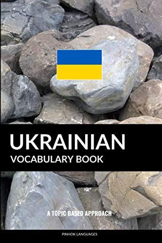Ukrainian Vocabulary Book: A Topic Based Approach (Dictionary Ukrainian)