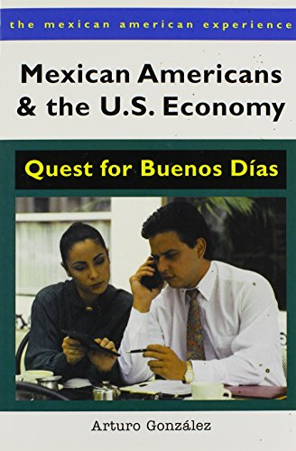 Mexican Americans and the U.S. Economy: Quest for Buenos Días (The Mexican American Experience)