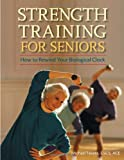 Image: Strength Training for Seniors: How to Rewind Your Biological Clock, by Michael Fekete C.S.C.S. A.C.E. Publisher: Hunter House (June 15, 2006)