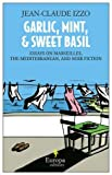 Garlic, Mint, and Sweet Basil: Essays on Marseilles, Mediterranean Cuisine, and Noir Fiction