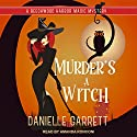 Murder's a Witch: Beechwood Harbor Magic Mysteries Series, Book 1 Audiobook by Danielle Garrett Narrated by Amanda Ronconi