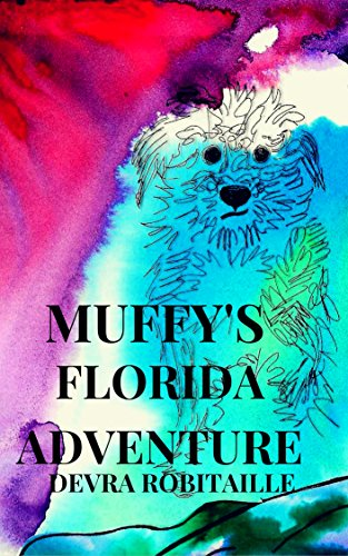 Muffy's Florida Adventure: A Dog Story For Kids (The Muffy Series Book 2) by [Robitaille, Devra]