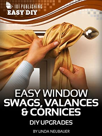 Easy Window Swags, Valances & Cornices (eHow Easy DIY Kindle Book Series)