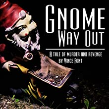 Gnome Way Out Audiobook by Vince Font Narrated by Nate Maughan
