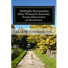 Multiple Personality, One woman's journey from discovery to recovery: There is a light at the end of the tunnel