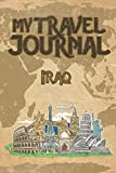 My Travel Journal Iraq: 6x9 Travel Notebook or Diary with prompts, Checklists and Bucketlists perfect gift for your Trip to Iraq   for every Traveler