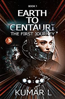 Earth to Centauri: The First Journey by [L, Kumar]