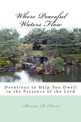 Download Where Peaceful Waters Flow: Devotions to help you dwell in the presence of the Lord (Volume 1) PDF
