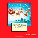 Clara's Christmas Adventure, Lisa Jones, 1494264773