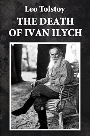 a literary analysis of the death of ivan ilych by leo tolstoy The protagonist's crisis is remarkably similar to that of tolstoy himself as  described in  the death of ivan ilyich, novella by leo tolstoy, published in  russian as smert ivana  place in russian literature  you can make it easier  for us to review and, hopefully, publish your contribution by keeping a few points  in mind.