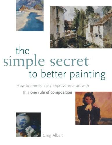 The Simple Secret to Better Painting: How to Immediately Improve Your Work with the One Rule of Composition