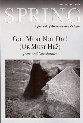 Read Online Spring # 84 A Journal of Archetype and Culture: God Must Not Die! (Or Must He?): Jung and Christianity pdf