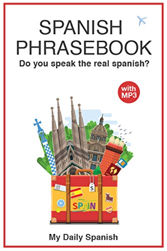 Spanish Phrase book for Travelers: Guide To Travelers Spanish Vocabulary, Phrases And Conversation Words (Spanish Phrases Book 1)