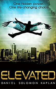 Elevated: A YA Sci-Fi Fantasy Superhero Series (Elevated Book #1) by [Kaplan, Daniel Solomon]