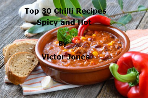 Top 30 Chilli Recipes, Spicy and Hot. by [Jones, Victor]