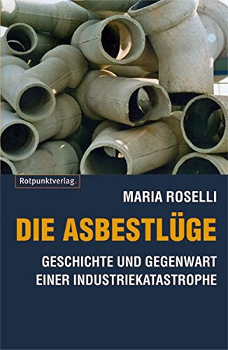 Die Asbestlüge: Geschichte und Gegenwart einer Industriekatastrophe