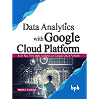 Data Analytics with Google Cloud Platform: Build Real Time Data Analytics on Google Cloud Platform (English Edition)