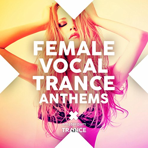 Female Vocal Songs - Female Vocal Trance Anthems