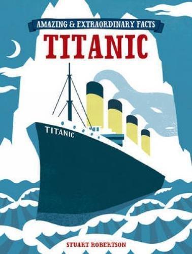 Amazing & Extraordinary Facts - The Titanic