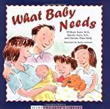 What Baby Needs, William Sears and Martha Sears, 0316788287