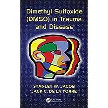 Dimethyl Sulfoxide (DMSO) in Trauma and Disease
