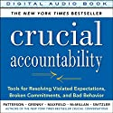 Crucial Accountability: Tools for Resolving Violated Expectations, Broken Commitments, and Bad Behavior, 2nd Edition Audiobook by Kerry Patterson, Joseph Grenny, Ron Switzler, David Maxfield Narrated by Kerry Patterson