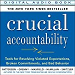 Crucial Accountability: Tools for Resolving Violated Expectations, Broken Commitments, and Bad Behavior, 2nd Edition | Kerry Patterson,Joseph Grenny,Ron Switzler,David Maxfield