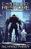 Chromed: Restore: A Cyberpunk Adventure Epic (Future Forfeit Book 3)