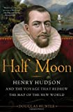 Front cover for the book Half moon : Henry Hudson and the voyage that redrew the map of the New World by Douglas Hunter