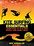Kite Surfing Essentials – Learn How to Kite Surf Safely and Easily NOW!