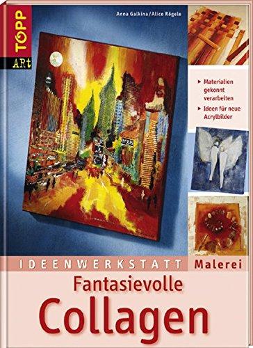 Fantasievolle Collagen: Materialien gekonnt verarbeiten (Ideenwerkstatt Malerei)