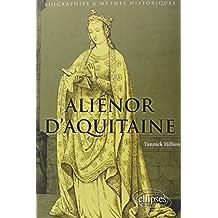 Aliénor d'Aquitaine: Une Reine Insoumise et Une Femme d'Exception
