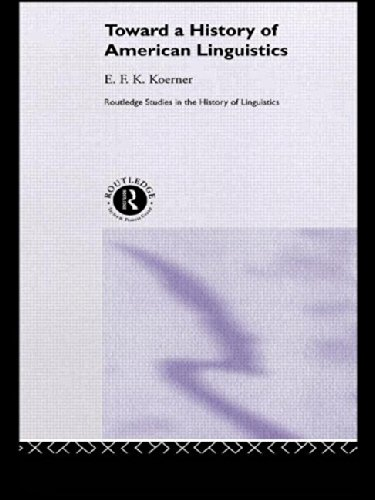 Toward a History of American Linguistics (Routledge Studies in the History of Linguistics)