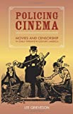 Policing Cinema - Movies and Censorship in Early-Twentieth-Century America, Grieveson, Lee, 0520239652