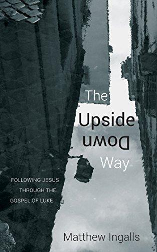 The upside down way following jesus through the gospel of luke the upside down way following jesus through the gospel of luke by ingalls fandeluxe Choice Image